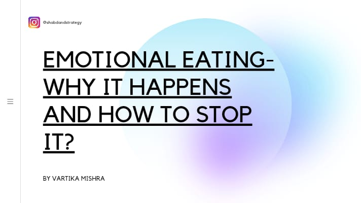 Emotional Eating- Why it Happens and How to Stop it?